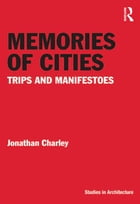 Memories of Cities: Trips and Manifestoes by Jonathan Charley