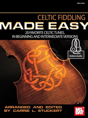 Celtic Fiddling Made Easy: 20 Favorite Celtic Tunes, In Beginning and  Intermediate Versions