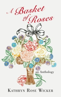 A Basket of Roses: an Anthology
