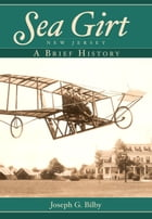 Sea Girt, New Jersey: A Brief History by Joseph G. Bilby