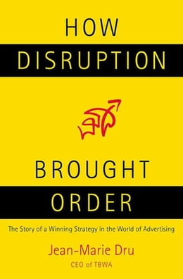 Book How Disruption Brought Order: The Story of a Winning Strategy in the World of Advertising by Jean-Marie Dru
