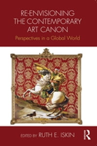 Re-envisioning the Contemporary Art Canon: Perspectives in a Global World