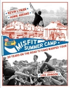 Misfit Summer Camp: 20 Years on the Road with the Vans Warped Tour by Howie Abrams
