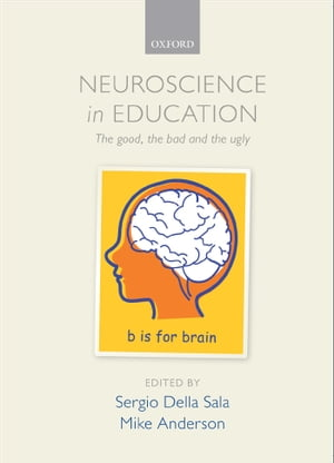 Neuroscience in Education The good,  the bad,  and the ugly