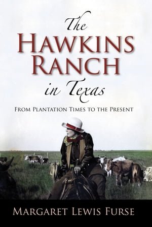 The Hawkins Ranch in Texas: From Plantation Times to the Present
