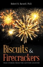 Biscuits & Firecrackers: True Stories from the Cotton Country