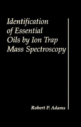 Book Identification of Essential Oils by Ion trap Mass Spectroscopy by Adams, Robert P.