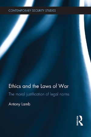 Ethics and the Laws of War The Moral Justification of Legal Norms