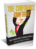 The Confidence Confidant: Your Trusted Guide to Building Confidence and Succeeding in Anything by Sven Hyltén-Cavallius