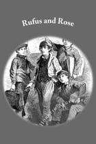 Rufus and Rose (Illustrated Edition): The Fortunes of Rough and Ready by Horatio Alger, Jr.