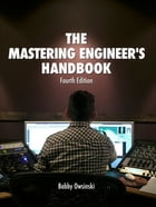 The Mastering Engineer's Handbook Fourth Edition by Bobby Owsinski