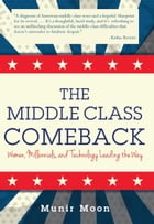 The Middle Class Comeback: Women, Millennials, and Technology Leading the Way by Munir Moon