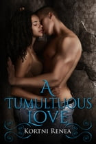 A Tumultuous Love: 4-Way Relations Book 3, #1 by Kortni Renea