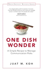 One Dish Wonder: A Simple Recipe to Manage Communication Risks by Juat M. Koh