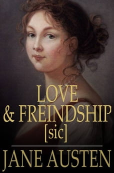Love and Freindship [sic]: And Other Early Works