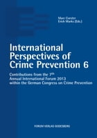 International Perspectives of Crime Prevention 6: Contributions from the 7th Annual International Forum 2013 within the German Congress on Crime Preve by Marc Coester