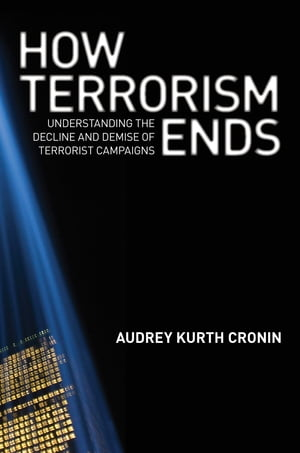 How Terrorism Ends Understanding the Decline and Demise of Terrorist Campaigns