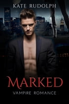 Marked: Vampire Romance by Kate Rudolph