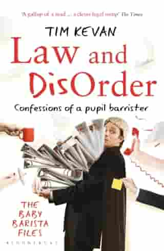 Law and Disorder: Confessions of a Pupil Barrister by Tim Kevan