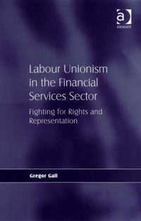 Labour Unionism in the Financial Services Sector: Fighting for Rights and Representation