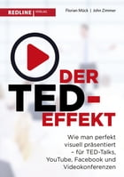 Der TED-Effekt: Wie man perfekt visuell präsentiert für TED Talks, YouTube, Facebook, Videokonferenzen & Co by Florian Mück