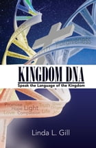 Kingdom DNA: Speaking the Language of the Kingdom by Linda L. Gill