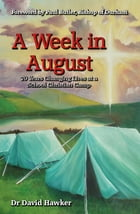 A Week in August: 70 Years Changing Lives at a School Christian Camp by David Hawker