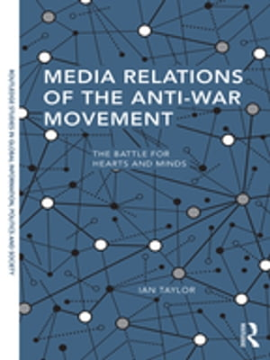 Media Relations of the Anti-War Movement The Battle for Hearts and Minds