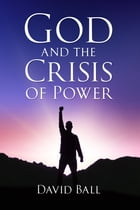 God and the Crisis of Power