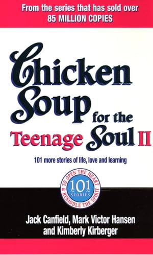 Chicken Soup For The Teenage Soul II 101 more stories of life,  love and learning
