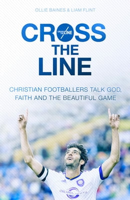 Book Cross the Line: Christian footballers talk God, faith and the beautiful game by Ollie Baines