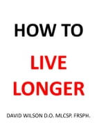 How to Live Longer by David Wilson