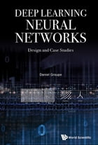 Deep Learning Neural Networks: Design and Case Studies by Daniel Graupe