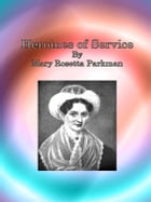 Heroines of Service by Mary Rosetta Parkman