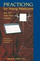 Practicing For Young Musicians: You Are Your Own Teacher by Harvey Snitkin