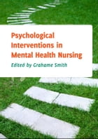 Psychological Interventions In Mental Health Nursing by Grahame Smith