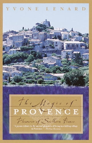 The Magic of Provence Pleasures of Southern France