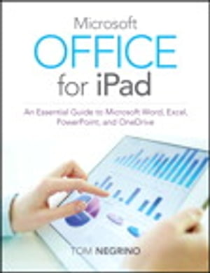 Microsoft Office for iPad An Essential Guide to Microsoft Word,  Excel,  PowerPoint,  and OneDrive