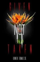 Given Not Taken by Kenneth Thomas Sr
