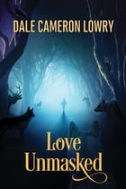 Love Unmasked by Dale Cameron Lowry