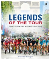 Legends of the Tour: The Hottest, Toughest and Fastest Riders of this Decade
