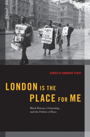 London is the Place for Me Black Britons,  Citizenship and the Politics of Race