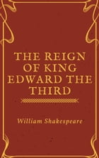 The Reign of King Edward the Third (Annotated) by William Shakespeare