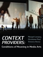 Context Provider: Conditions of Meaning in Media Arts by Margot Lovejoy
