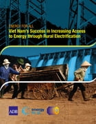 Viet Nam's Success in Increasing Access to Energy through Rural Electrification by Asian Development Bank
