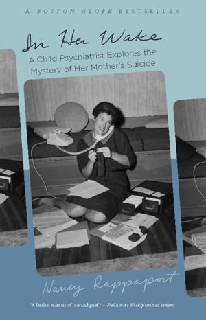 In Her Wake A Child Psychiatrist Explores the Mystery of Her Mother's Suicide