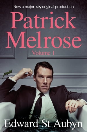 Patrick Melrose Volume 1 Never Mind, Bad News and Some Hope