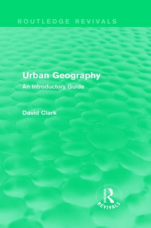 Urban Geography (Routledge Revivals) An Introductory Guide