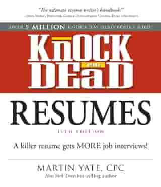 Knock Em Dead Resumes 11th edition: A Killer Resume Gets More Job Interviews by Martin Yate