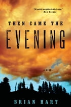 Then Came the Evening: A Novel
